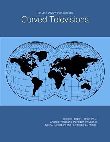 The 2021-2026 World Outlook for Curved Televisions