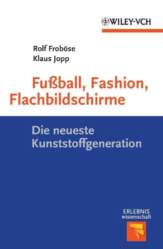 Fußball, Fashion, Flachbildschirme: Die neueste Kunststoffgeneration (Erlebnis Wissenschaft)